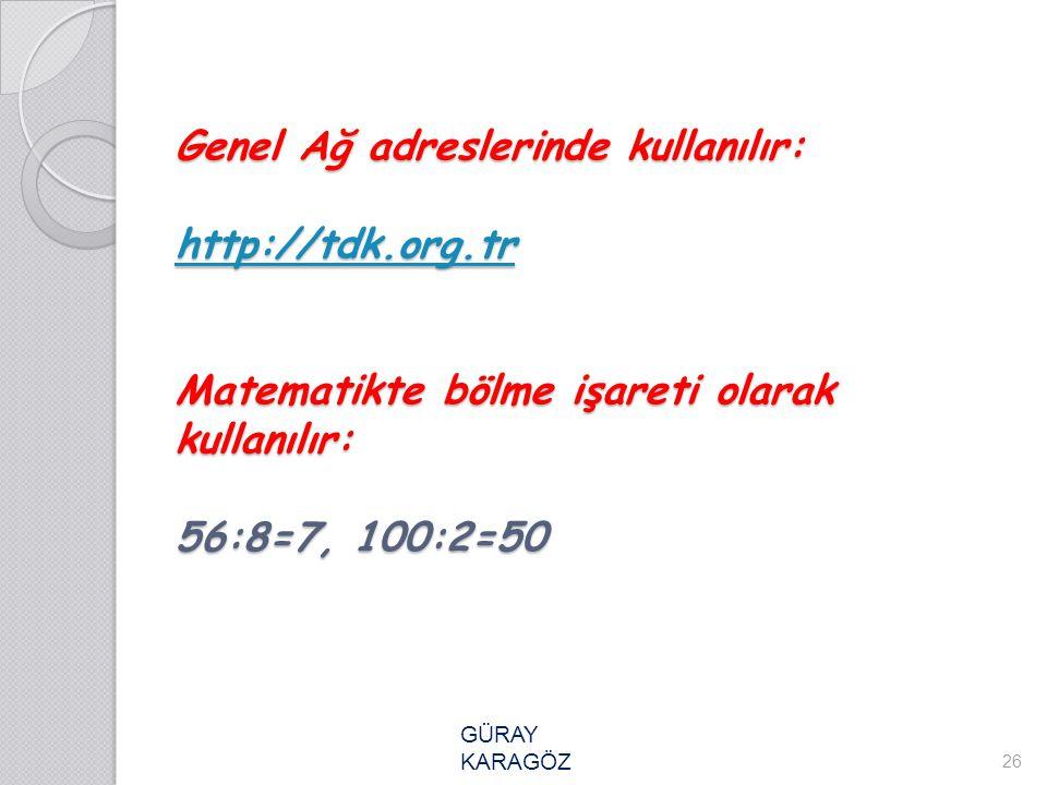 Genel Ağ adreslerinde kullanılır: http://tdk. org