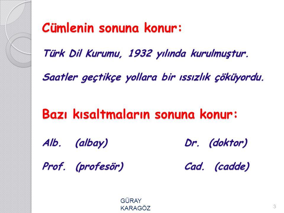 Cümlenin sonuna konur: Türk Dil Kurumu, 1932 yılında kurulmuştur
