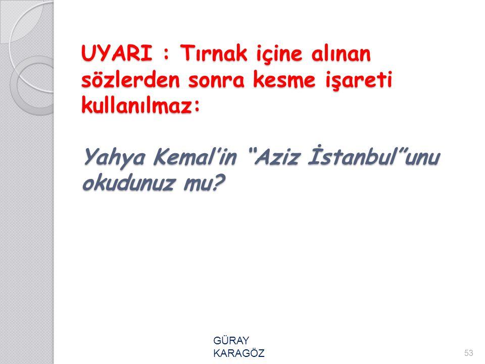 UYARI : Tırnak içine alınan sözlerden sonra kesme işareti kullanılmaz: Yahya Kemal'in Aziz İstanbul unu okudunuz mu