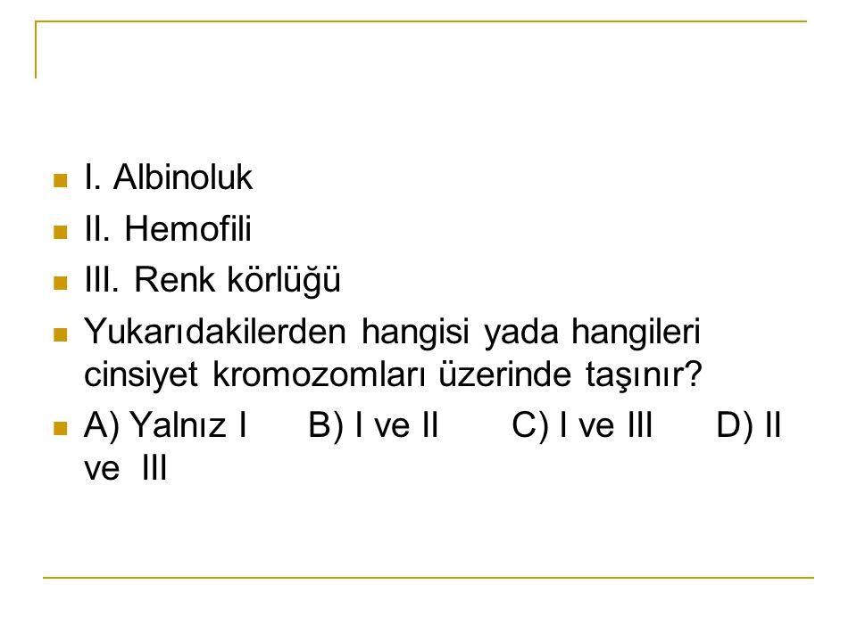 I. Albinoluk II. Hemofili. III. Renk körlüğü. Yukarıdakilerden hangisi yada hangileri cinsiyet kromozomları üzerinde taşınır