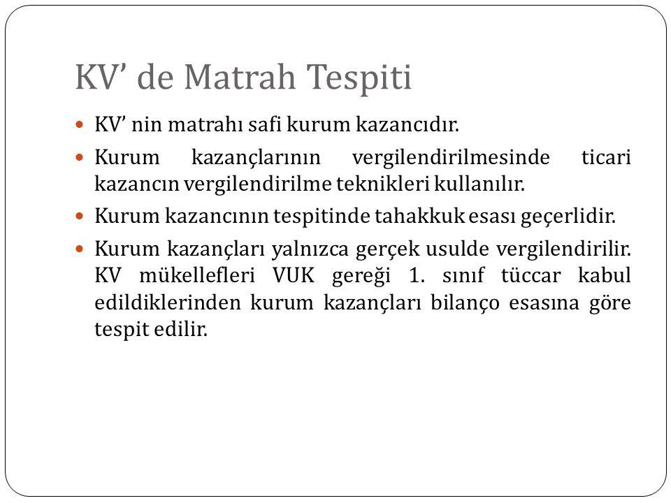 KV' de Matrah Tespiti KV' nin matrahı safi kurum kazancıdır.