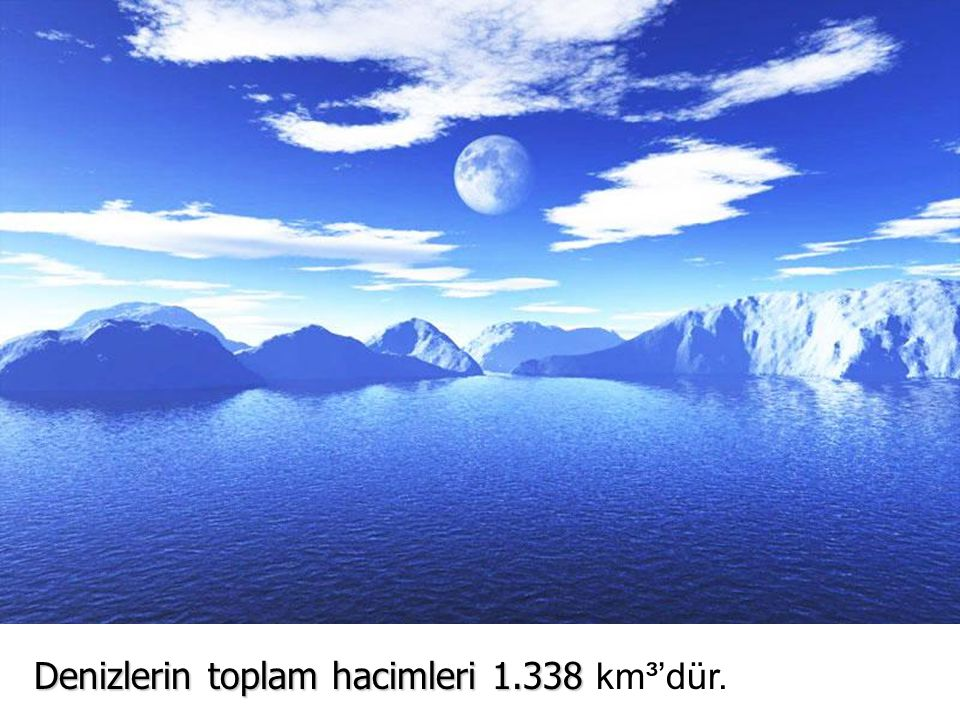 Denizlerin toplam hacimleri 1.338 km³'dür.