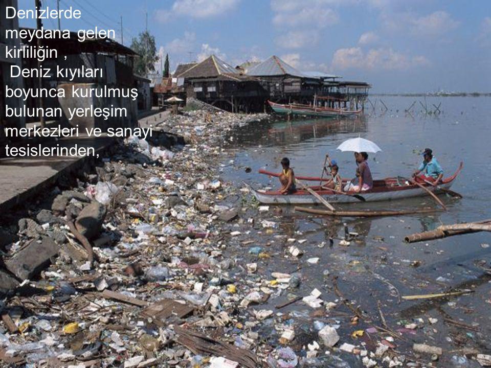 Denizlerde meydana gelen kirliliğin ,