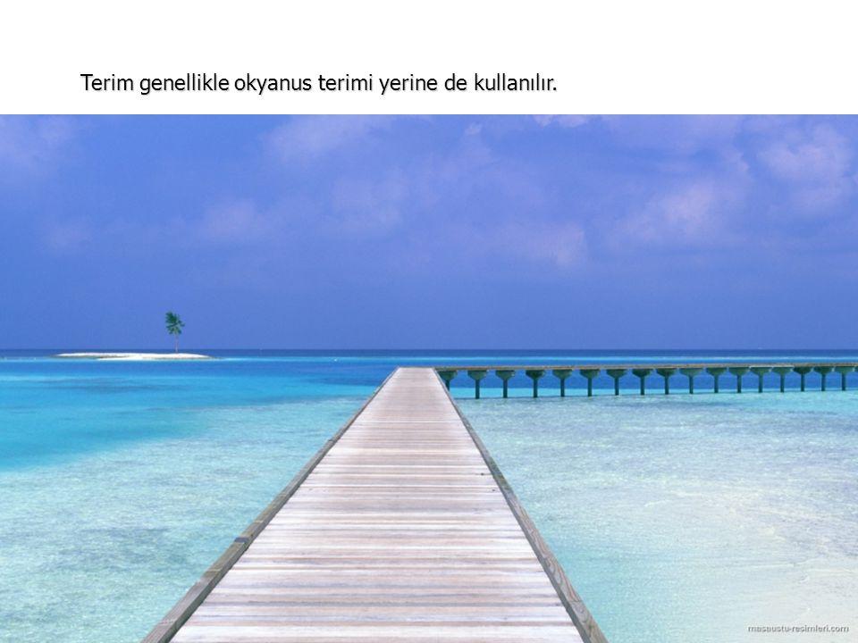Terim genellikle okyanus terimi yerine de kullanılır.