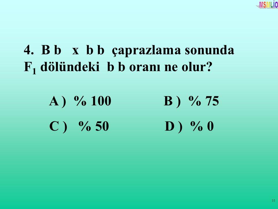 4. B b x b b çaprazlama sonunda F1 dölündeki b b oranı ne olur