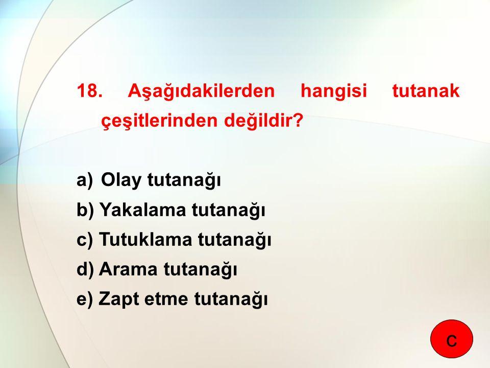 c 18. Aşağıdakilerden hangisi tutanak çeşitlerinden değildir
