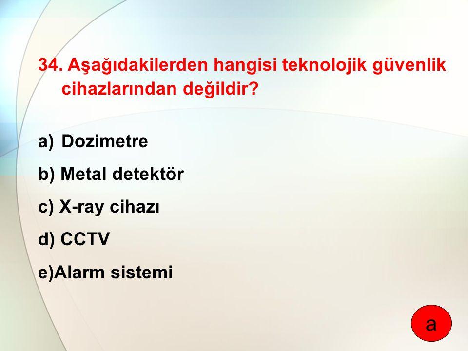 34. Aşağıdakilerden hangisi teknolojik güvenlik cihazlarından değildir