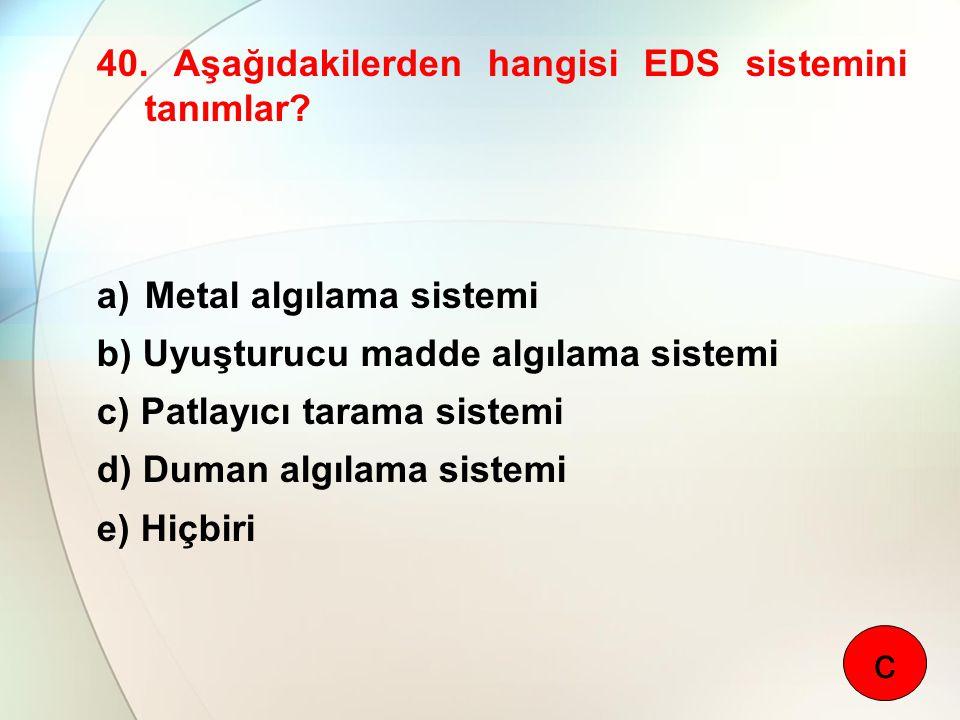 c 40. Aşağıdakilerden hangisi EDS sistemini tanımlar