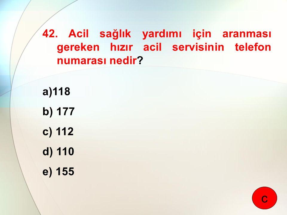 42. Acil sağlık yardımı için aranması gereken hızır acil servisinin telefon numarası nedir