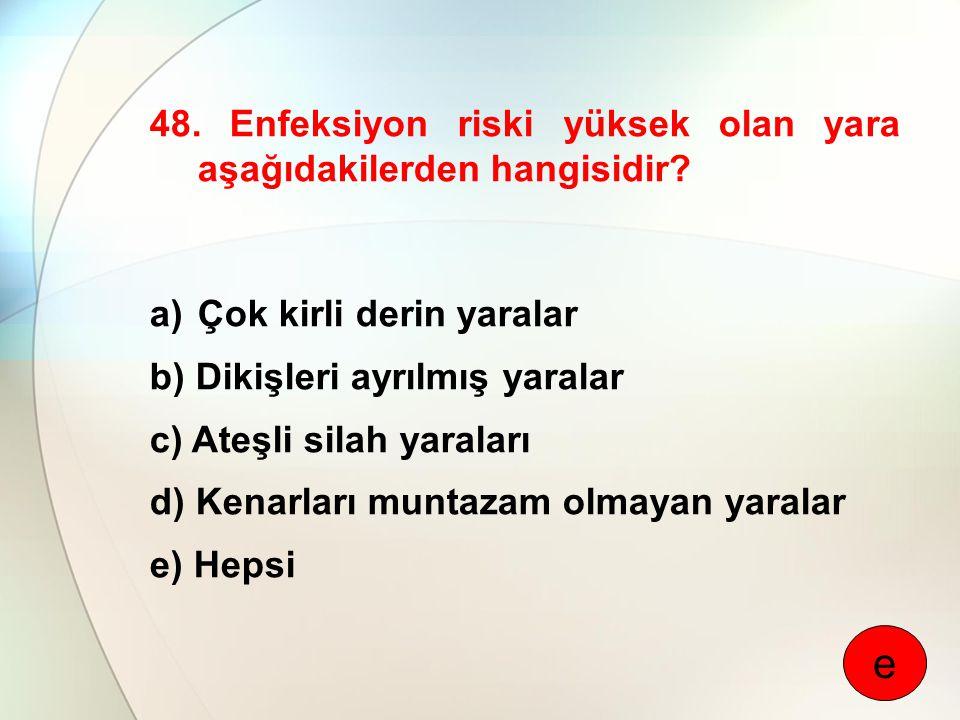 e 48. Enfeksiyon riski yüksek olan yara aşağıdakilerden hangisidir
