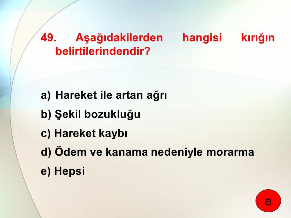 e 49. Aşağıdakilerden hangisi kırığın belirtilerindendir