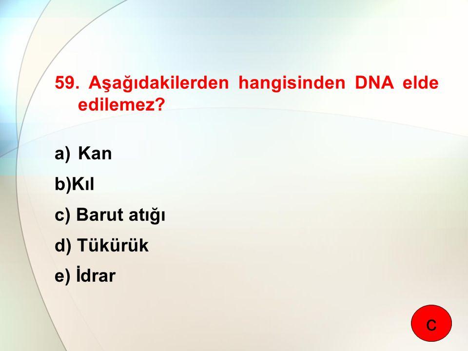 c 59. Aşağıdakilerden hangisinden DNA elde edilemez Kan b)Kıl