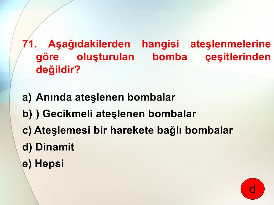 71. Aşağıdakilerden hangisi ateşlenmelerine göre oluşturulan bomba çeşitlerinden değildir