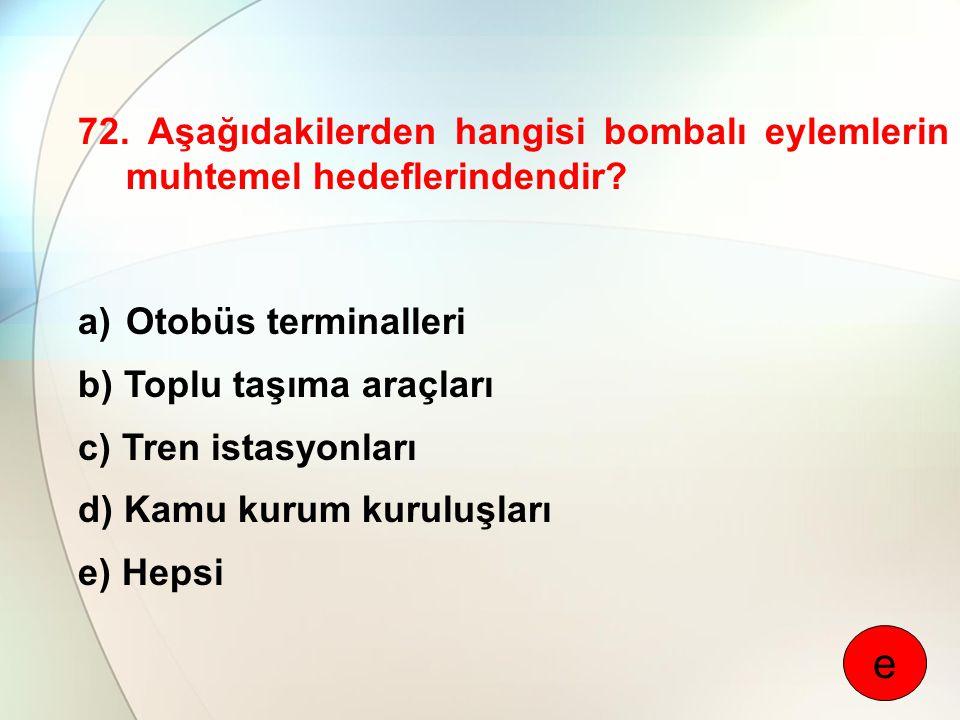 72. Aşağıdakilerden hangisi bombalı eylemlerin muhtemel hedeflerindendir