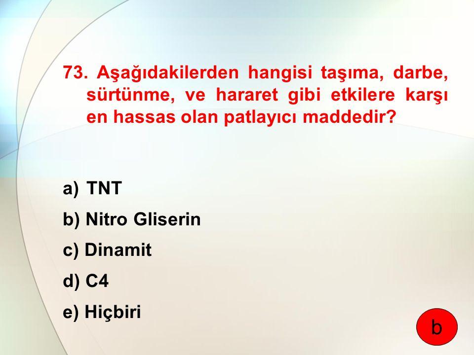 73. Aşağıdakilerden hangisi taşıma, darbe, sürtünme, ve hararet gibi etkilere karşı en hassas olan patlayıcı maddedir