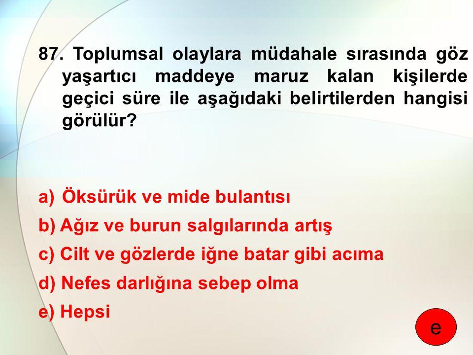87. Toplumsal olaylara müdahale sırasında göz yaşartıcı maddeye maruz kalan kişilerde geçici süre ile aşağıdaki belirtilerden hangisi görülür
