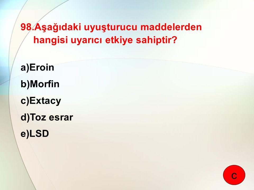 c 98.Aşağıdaki uyuşturucu maddelerden hangisi uyarıcı etkiye sahiptir