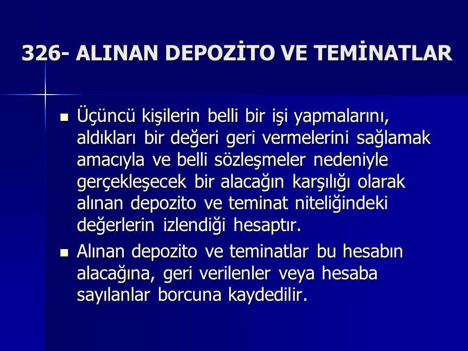 326- ALINAN DEPOZİTO VE TEMİNATLAR