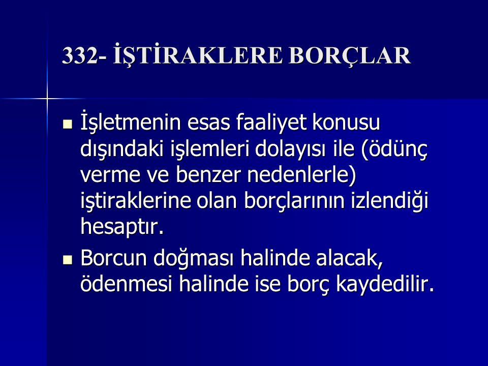 332- İŞTİRAKLERE BORÇLAR