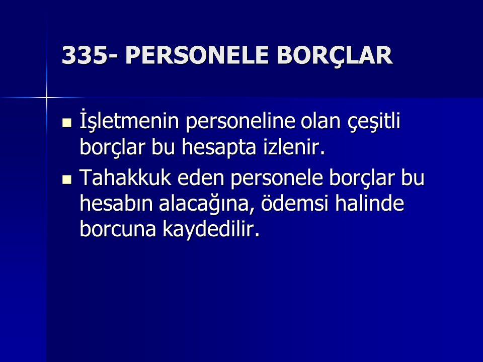 335- PERSONELE BORÇLAR İşletmenin personeline olan çeşitli borçlar bu hesapta izlenir.