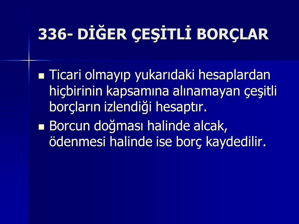 336- DİĞER ÇEŞİTLİ BORÇLAR