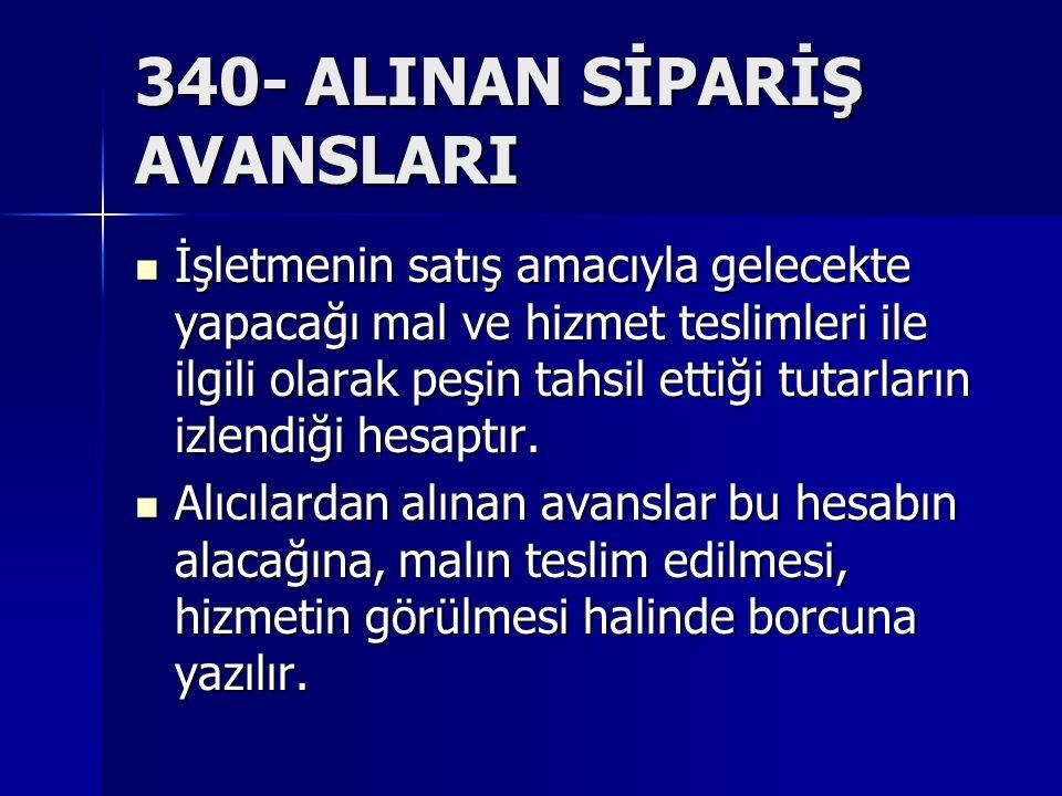 340- ALINAN SİPARİŞ AVANSLARI