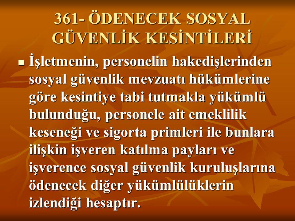 361- ÖDENECEK SOSYAL GÜVENLİK KESİNTİLERİ
