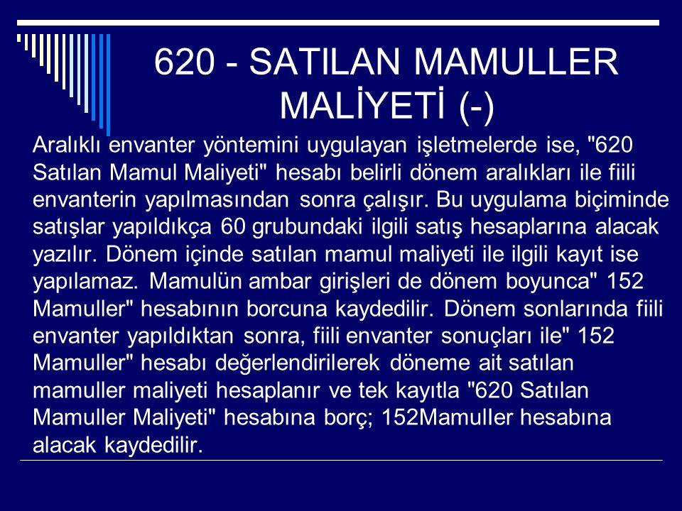 620 - SATILAN MAMULLER MALİYETİ (-)