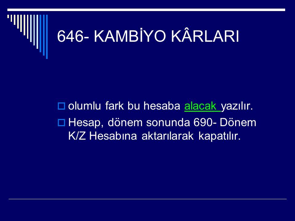 646- KAMBİYO KÂRLARI olumlu fark bu hesaba alacak yazılır.