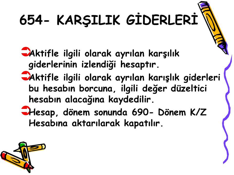 654- KARŞILIK GİDERLERİ Aktifle ilgili olarak ayrılan karşılık giderlerinin izlendiği hesaptır.