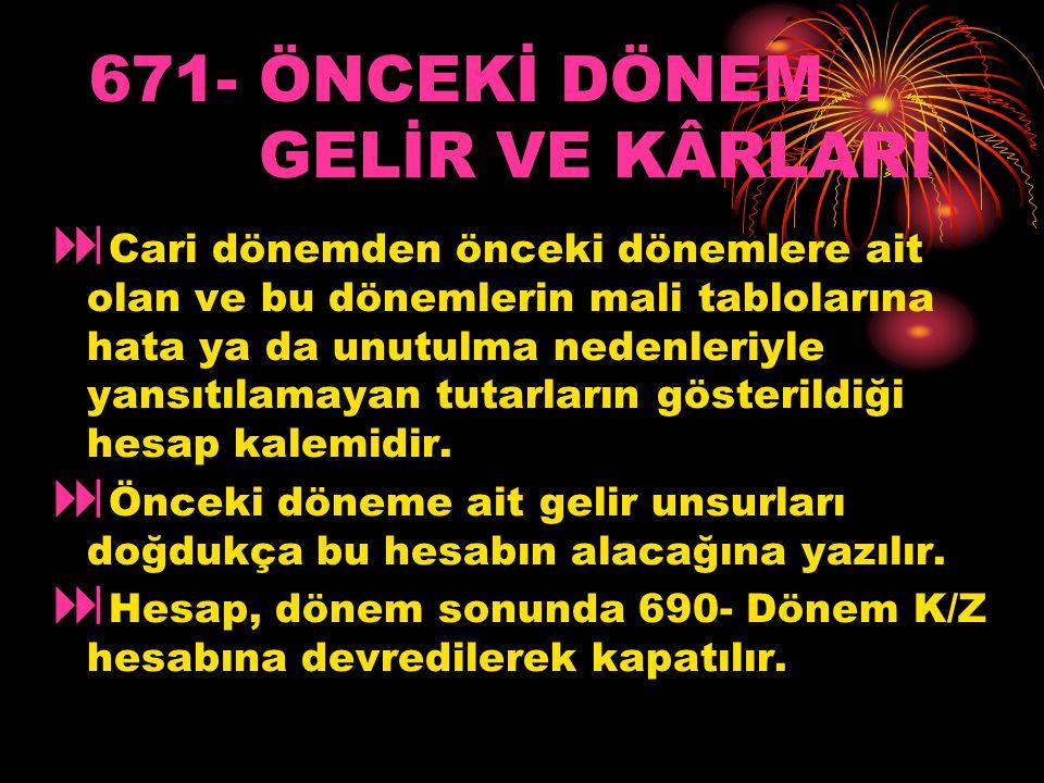 671- ÖNCEKİ DÖNEM GELİR VE KÂRLARI