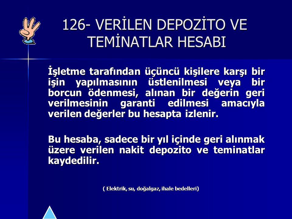 126- VERİLEN DEPOZİTO VE TEMİNATLAR HESABI