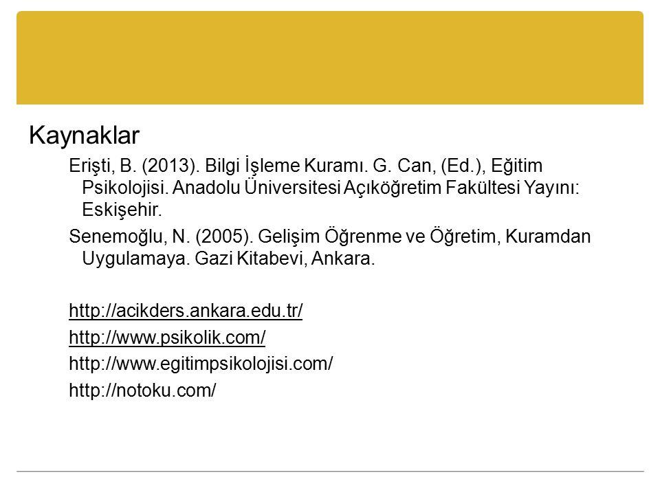 Kaynaklar Erişti, B. (2013). Bilgi İşleme Kuramı. G. Can, (Ed.), Eğitim Psikolojisi. Anadolu Üniversitesi Açıköğretim Fakültesi Yayını: Eskişehir.