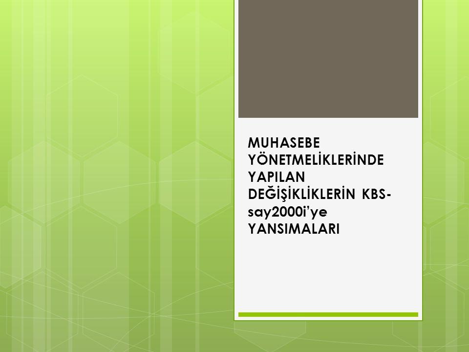 MUHASEBE YÖNETMELİKLERİNDE YAPILAN DEĞİŞİKLİKLERİN KBS-say2000i'ye YANSIMALARI