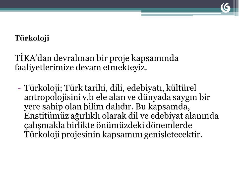 Türkoloji TİKA'dan devralınan bir proje kapsamında faaliyetlerimize devam etmekteyiz.