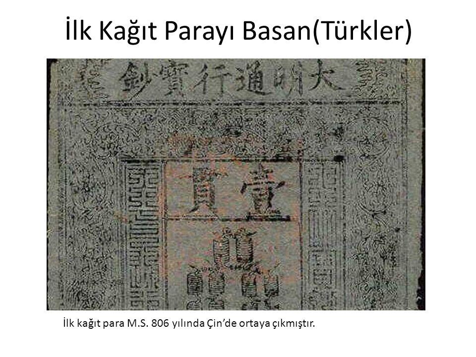 İlk Kağıt Parayı Basan(Türkler)