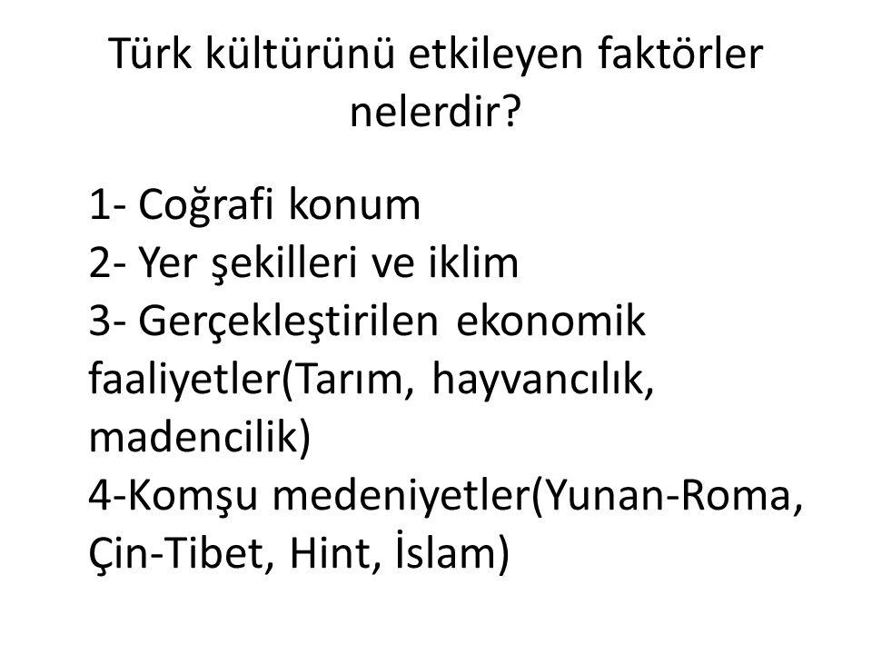 Türk kültürünü etkileyen faktörler nelerdir