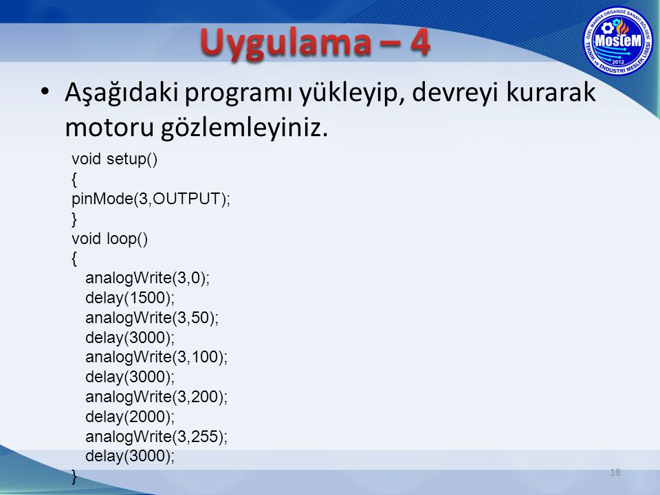 Uygulama – 4 Aşağıdaki programı yükleyip, devreyi kurarak motoru gözlemleyiniz.