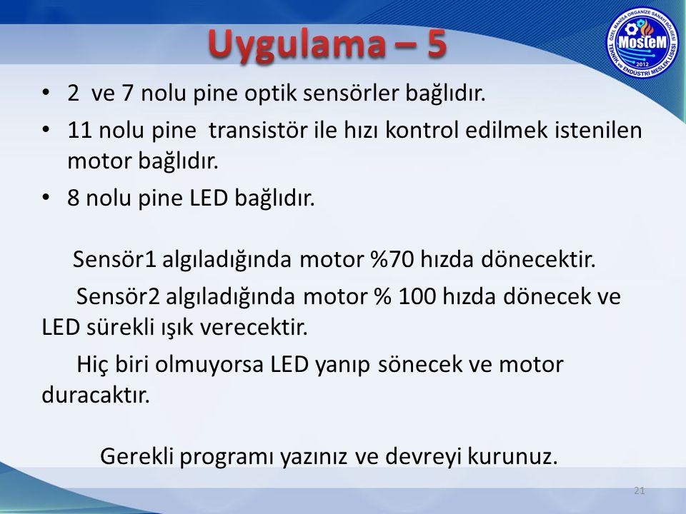 Uygulama – 5 2 ve 7 nolu pine optik sensörler bağlıdır.