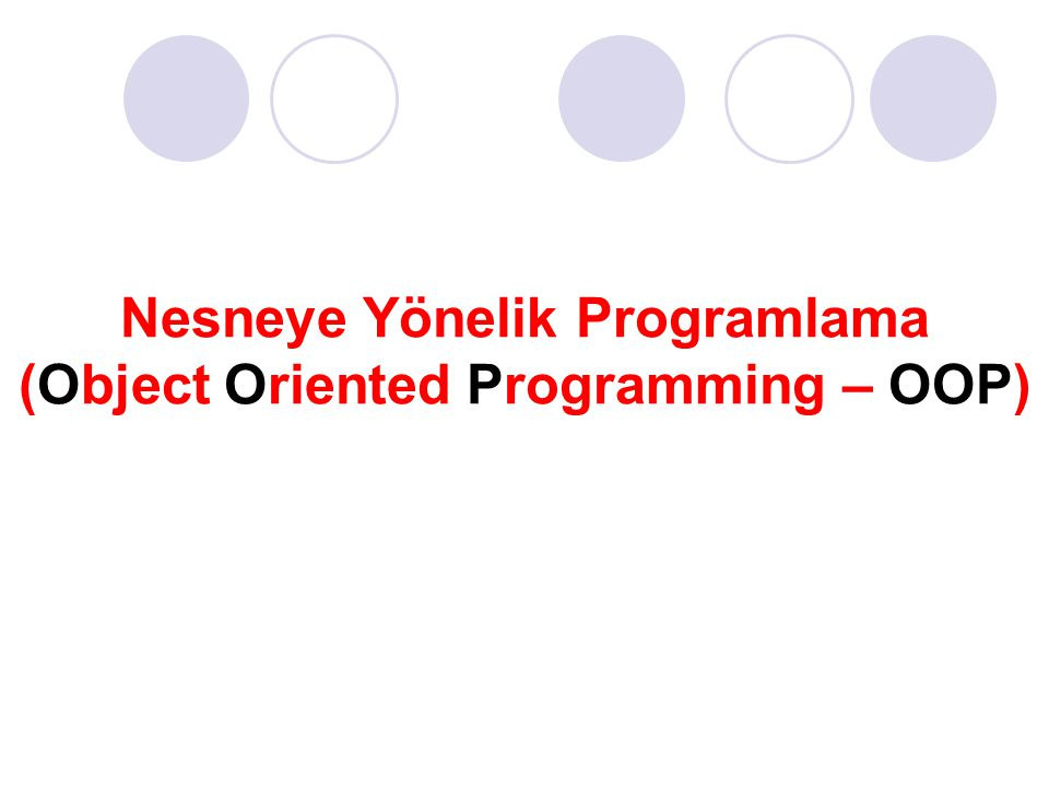 Nesneye Yönelik Programlama (Object Oriented Programming – OOP)
