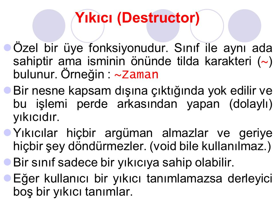 Yıkıcı (Destructor) Özel bir üye fonksiyonudur. Sınıf ile aynı ada sahiptir ama isminin önünde tilda karakteri (~) bulunur. Örneğin : ~Zaman.