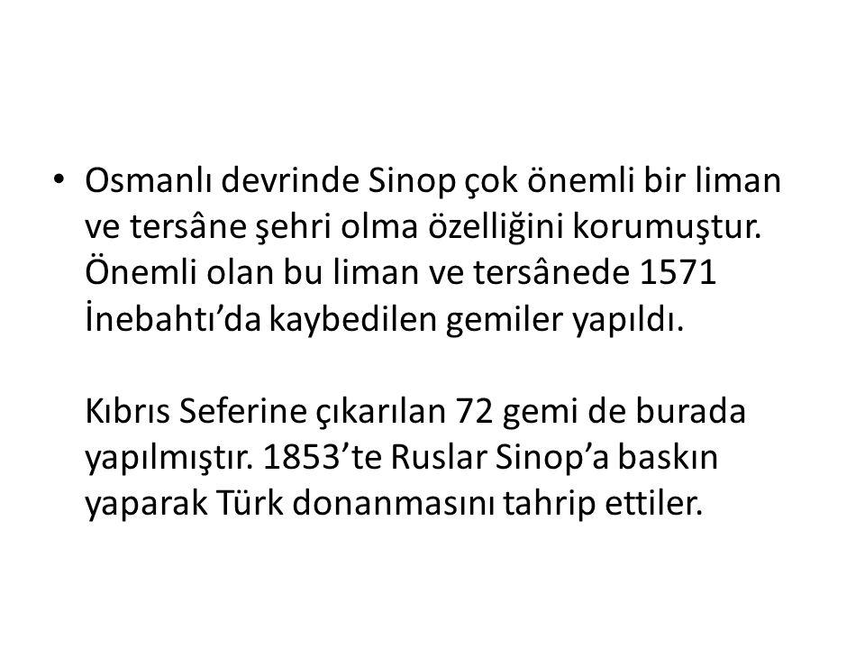 Osmanlı devrinde Sinop çok önemli bir liman ve tersâne şehri olma özelliğini korumuştur.