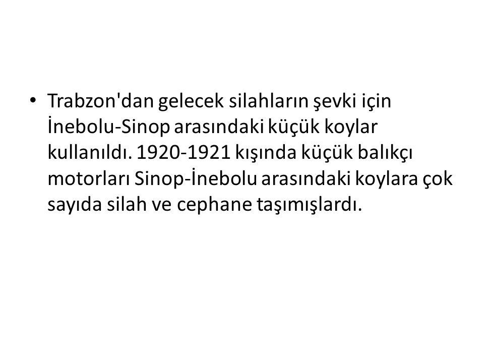 Trabzon dan gelecek silahların şevki için İnebolu-Sinop arasındaki küçük koylar kullanıldı.