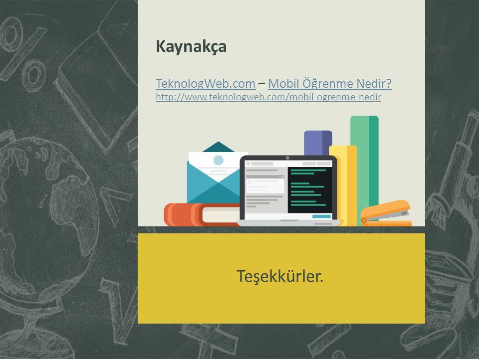 Kaynakça TeknologWeb. com – Mobil Öğrenme Nedir. http://www