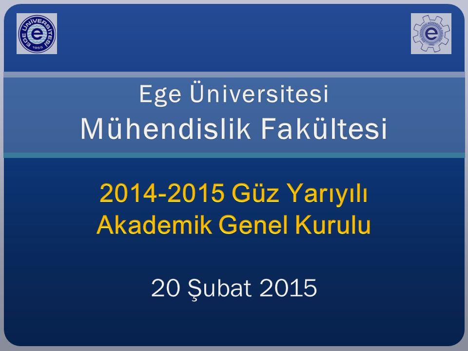 Ege Üniversitesi Mühendislik Fakültesi 2014-2015 Güz Yarıyılı Akademik Genel Kurulu 20 Şubat 2015