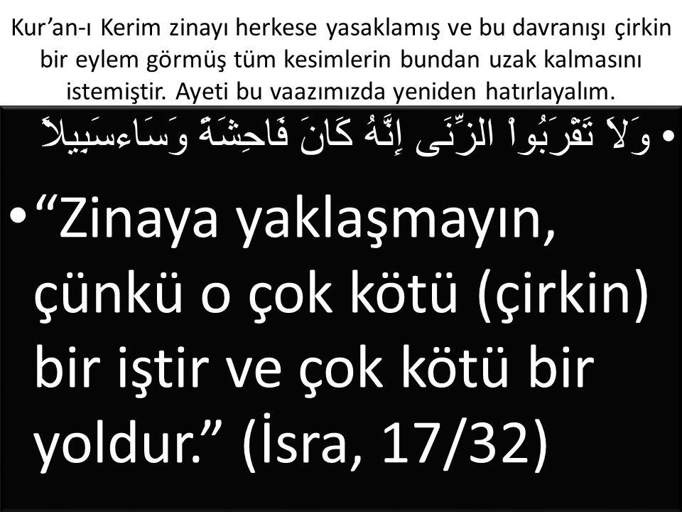 Kur'an-ı Kerim zinayı herkese yasaklamış ve bu davranışı çirkin bir eylem görmüş tüm kesimlerin bundan uzak kalmasını istemiştir. Ayeti bu vaazımızda yeniden hatırlayalım.