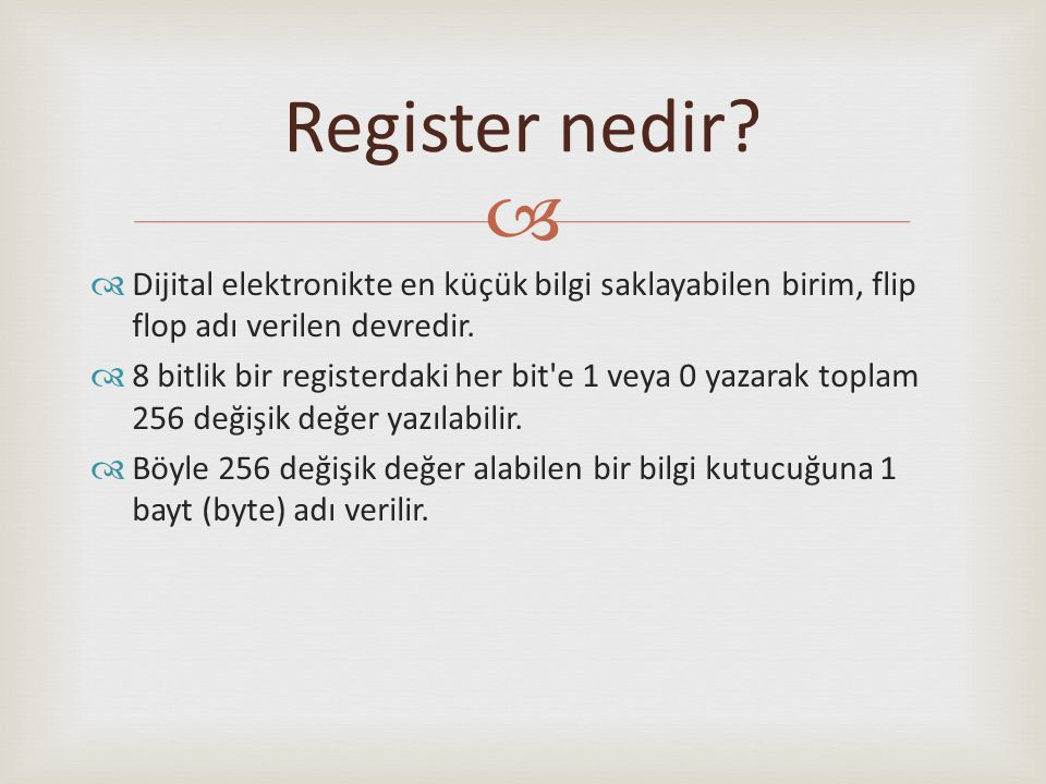 Register nedir Dijital elektronikte en küçük bilgi saklayabilen birim, flip flop adı verilen devredir.