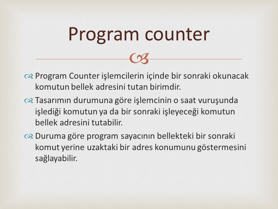 Program counter Program Counter işlemcilerin içinde bir sonraki okunacak komutun bellek adresini tutan birimdir.