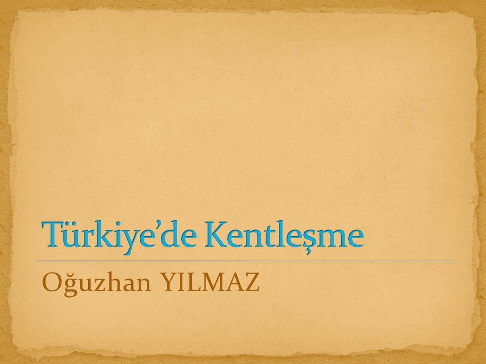 Türkiye'de Kentleşme Oğuzhan YILMAZ