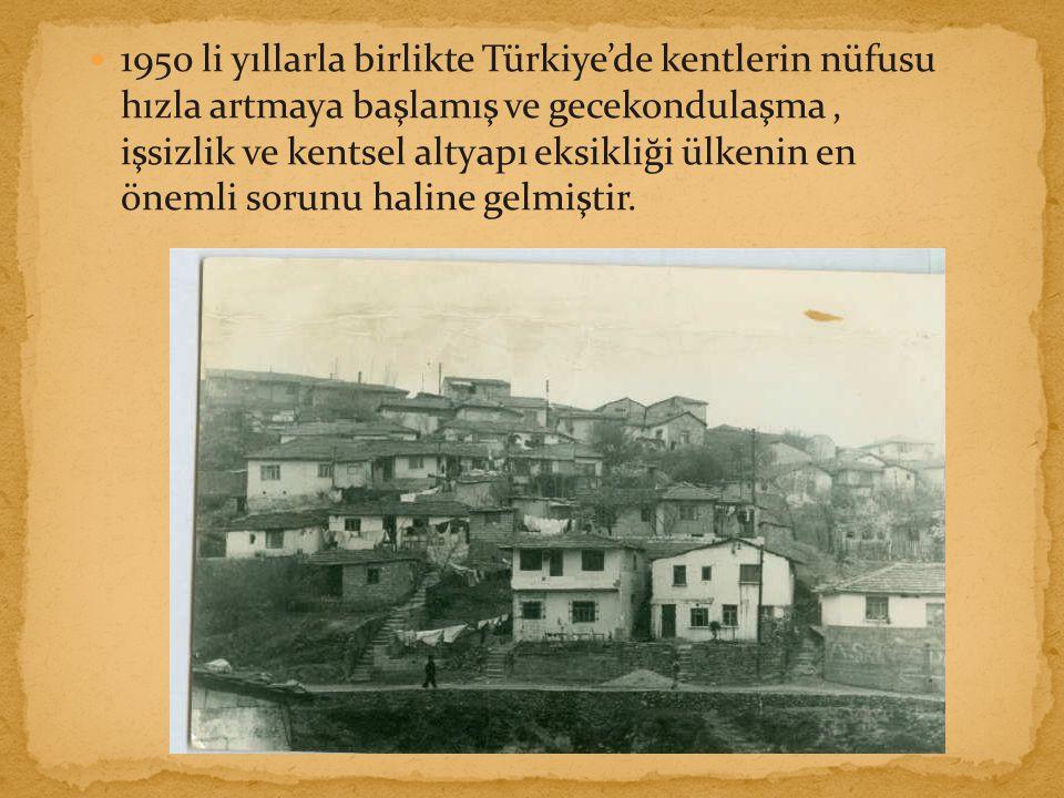 1950 li yıllarla birlikte Türkiye'de kentlerin nüfusu hızla artmaya başlamış ve gecekondulaşma , işsizlik ve kentsel altyapı eksikliği ülkenin en önemli sorunu haline gelmiştir.